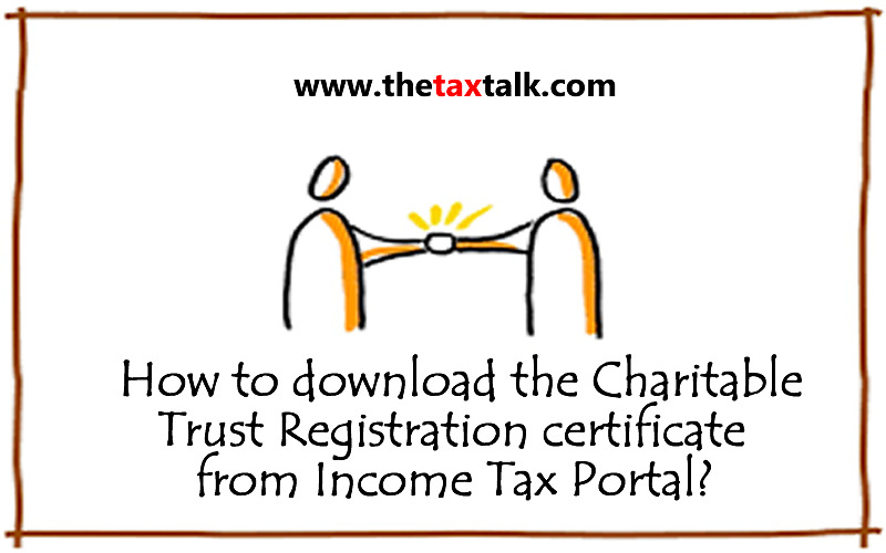 How to download the Charitable Trust Registration certificate from Income Tax Portal?