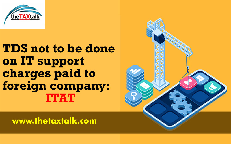 TDS not to be done on IT support charges paid to foreign company: ITAT