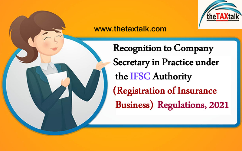 Recognition to Company Secretary in Practice under the IFSC Authority (Registration of Insurance Business) Regulations, 2021